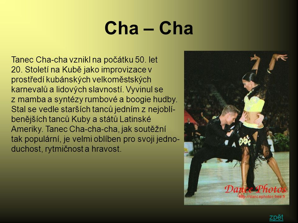 Rumba Rumba je svým původem lidový kubánský tanec, který ve své nepříliš jasné historii byl zřetelně ovlivněn výraznými prvky africké hudební a taneční kultury a jsou na něm patrny i obdobné vlivy španěl- ské.