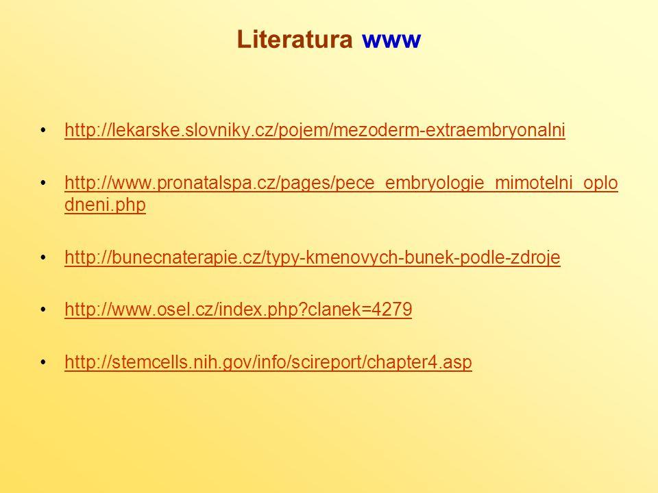 http://lekarske.slovniky.cz/pojem/mezoderm-extraembryonalni http://www.pronatalspa.cz/pages/pece_embryologie_mimotelni_oplo dneni.phphttp://www.pronatalspa.cz/pages/pece_embryologie_mimotelni_oplo dneni.php http://bunecnaterapie.cz/typy-kmenovych-bunek-podle-zdroje http://www.osel.cz/index.php clanek=4279 http://stemcells.nih.gov/info/scireport/chapter4.asp Literatura www