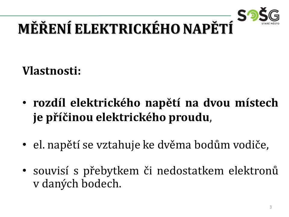 MĚŘENÍ ELEKTRICKÉHO NAPĚTÍ Vlastnosti: rozdíl elektrického napětí na dvou místech je příčinou elektrického proudu, el. napětí se vztahuje ke dvěma bod