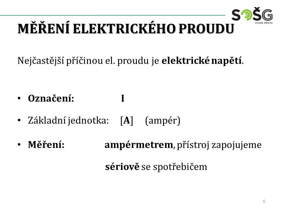 MĚŘENÍ ELEKTRICKÉHO PROUDU Nejčastější příčinou el. proudu je elektrické napětí. Označení: I Základní jednotka: [A] (ampér) Měření: ampérmetrem, příst