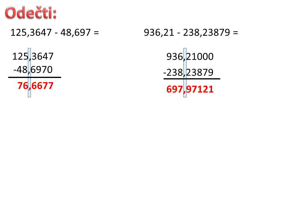 125,3647 - 48,697 = 125,3647 -48,6970 76,6677 936,21 - 238,23879 = 936,21000 -238,23879 697,97121