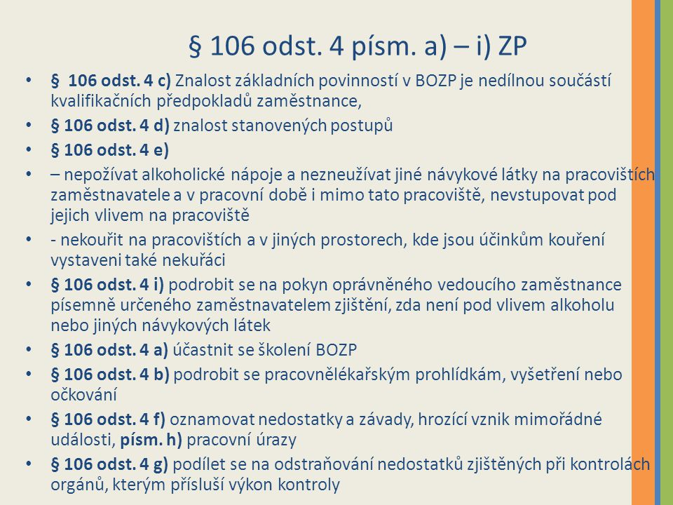 § 106 odst. 4 písm. a) – i) ZP § 106 odst. 4 c) Znalost základních povinností v BOZP je nedílnou součástí kvalifikačních předpokladů zaměstnance, § 10
