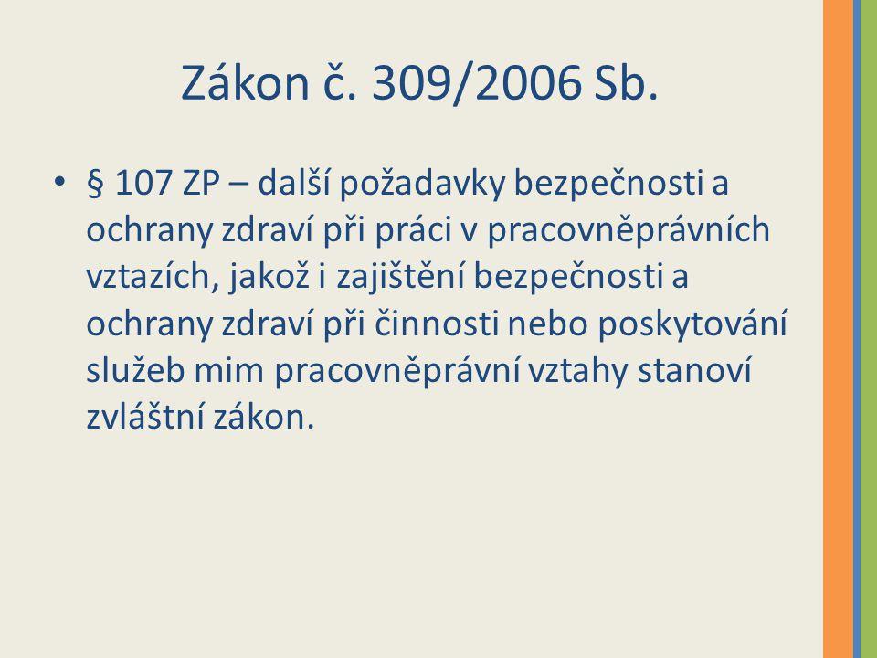 Zákon č. 309/2006 Sb. § 107 ZP – další požadavky bezpečnosti a ochrany zdraví při práci v pracovněprávních vztazích, jakož i zajištění bezpečnosti a o