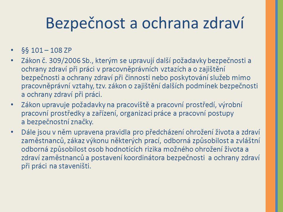 Bezpečnost a ochrana zdraví §§ 101 – 108 ZP Zákon č. 309/2006 Sb., kterým se upravují další požadavky bezpečnosti a ochrany zdraví při práci v pracovn