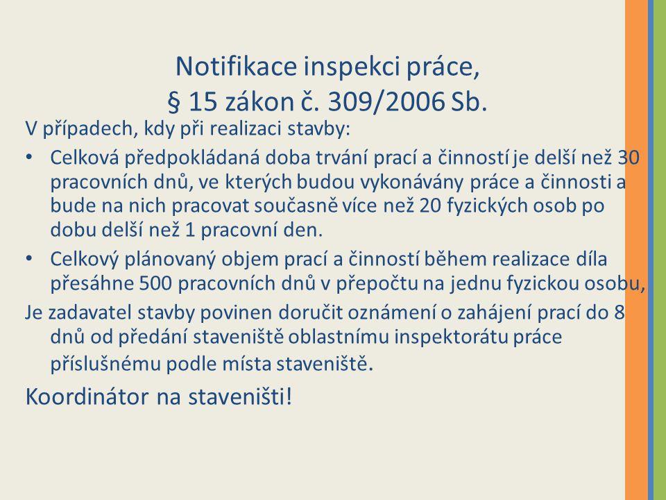 Notifikace inspekci práce, § 15 zákon č. 309/2006 Sb. V případech, kdy při realizaci stavby: Celková předpokládaná doba trvání prací a činností je del