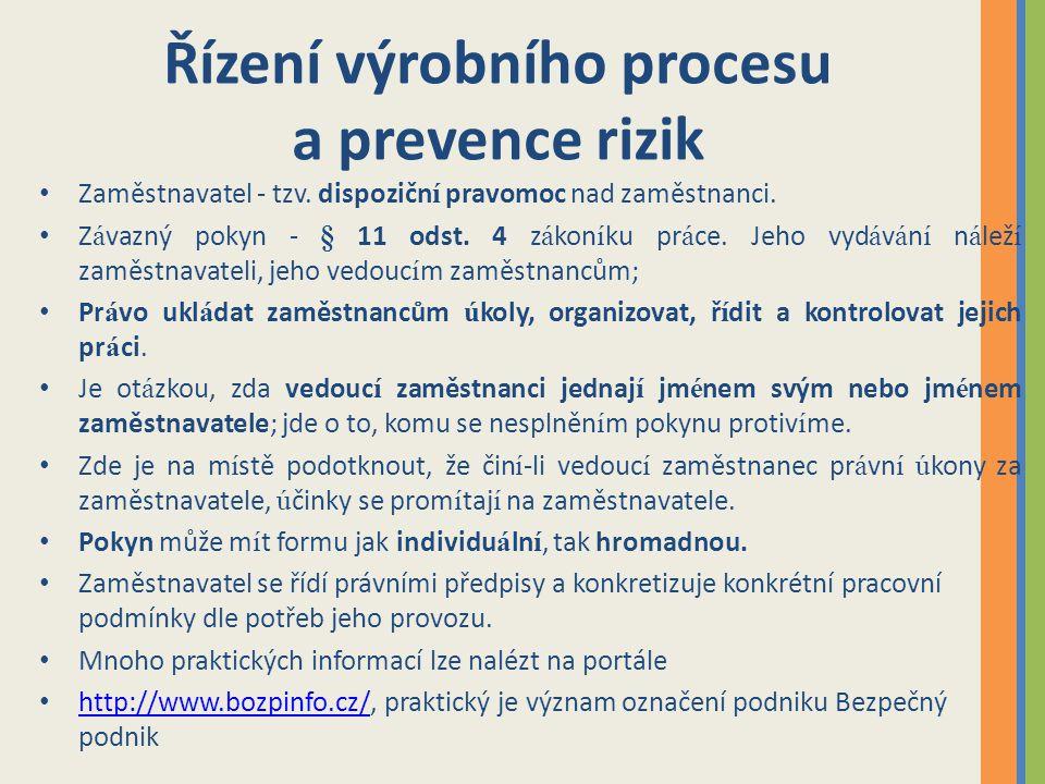 Řízení výrobního procesu a prevence rizik Zaměstnavatel - tzv. dispozičn í pravomoc nad zaměstnanci. Z á vazný pokyn - § 11 odst. 4 z á kon í ku pr á