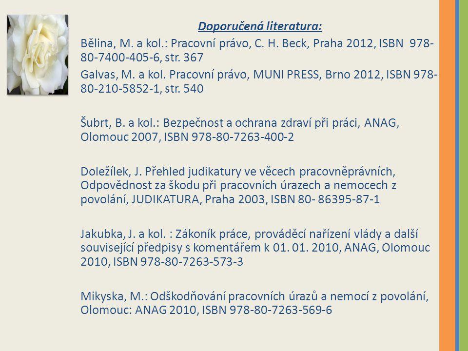 Doporučená literatura: Bělina, M. a kol.: Pracovní právo, C. H. Beck, Praha 2012, ISBN 978- 80-7400-405-6, str. 367 Galvas, M. a kol. Pracovní právo,