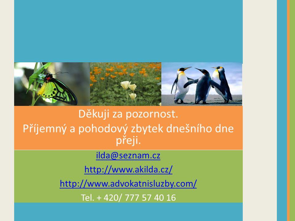 Ilona Kostadinovová ilda@seznam.cz http://www.akilda.cz/ http://www.advokatnisluzby.com/ Tel. + 420/ 777 57 40 16 Děkuji za pozornost. Příjemný a poho