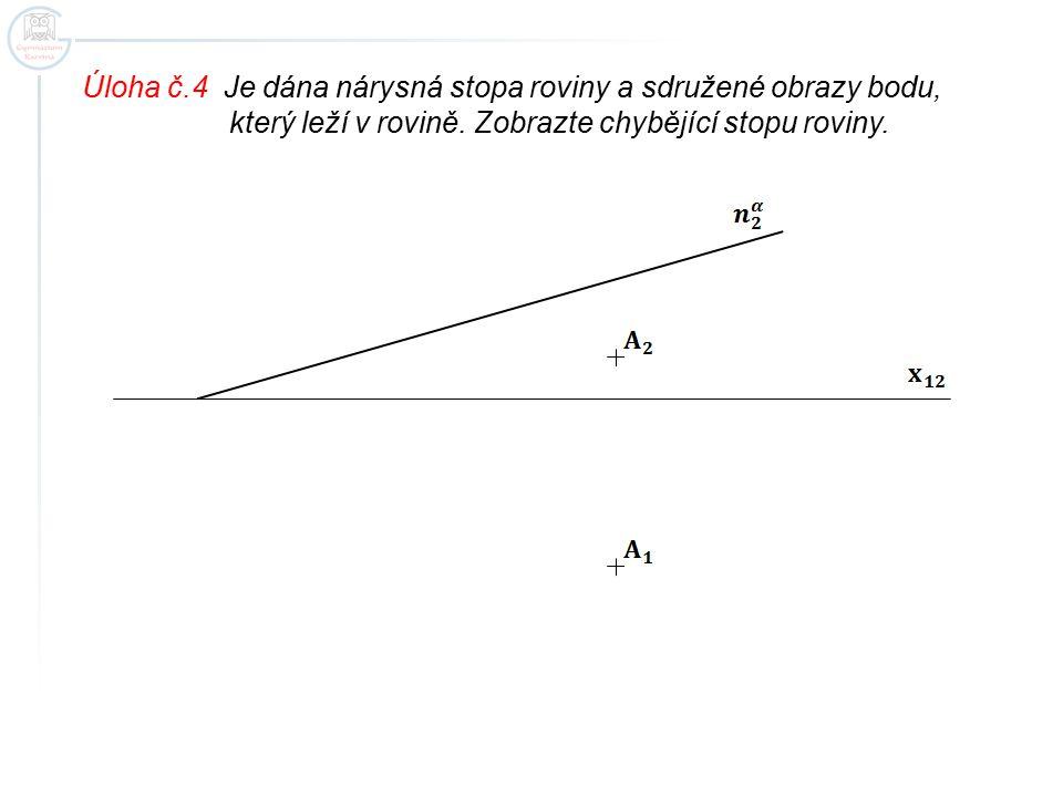 Úloha č.4 Je dána nárysná stopa roviny a sdružené obrazy bodu, který leží v rovině. Zobrazte chybějící stopu roviny.
