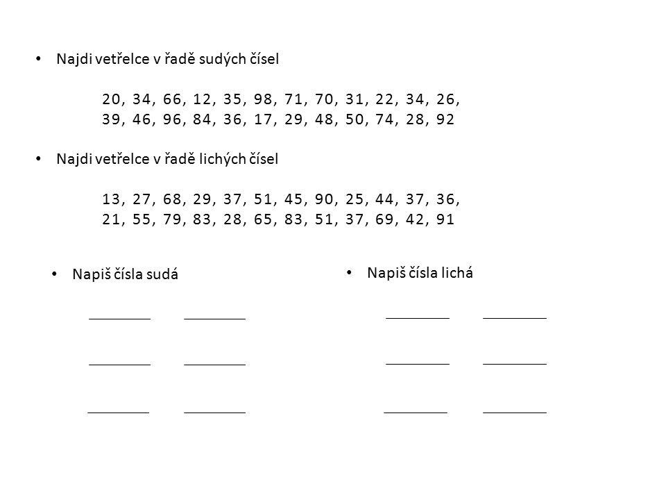 Najdi vetřelce v řadě sudých čísel 20, 34, 66, 12, 35, 98, 71, 70, 31, 22, 34, 26, 39, 46, 96, 84, 36, 17, 29, 48, 50, 74, 28, 92 Najdi vetřelce v řadě lichých čísel 13, 27, 68, 29, 37, 51, 45, 90, 25, 44, 37, 36, 21, 55, 79, 83, 28, 65, 83, 51, 37, 69, 42, 91 Napiš čísla sudá Napiš čísla lichá