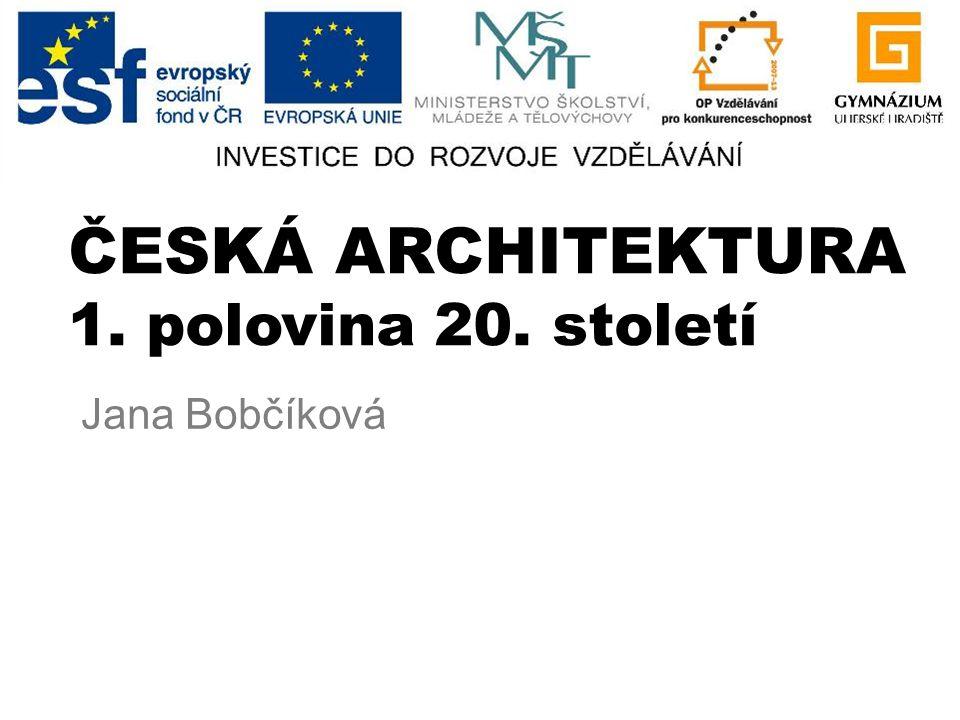 ČESKÁ ARCHITEKTURA 1. polovina 20. století Jana Bobčíková