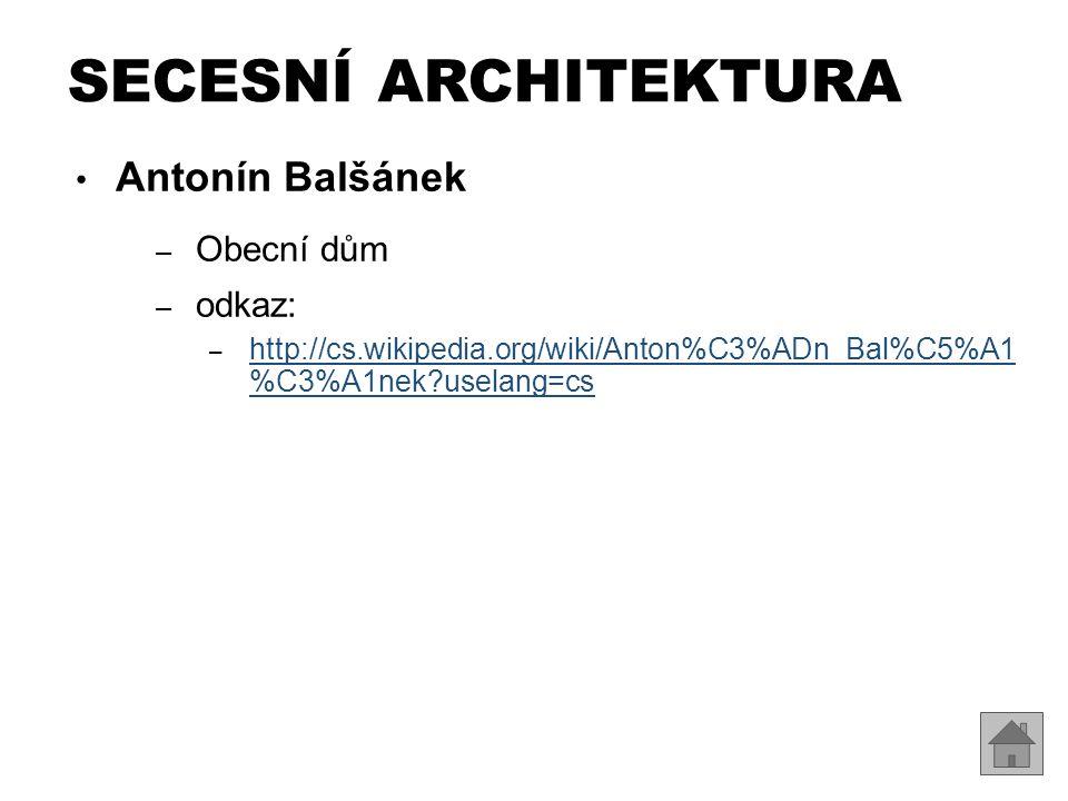 Antonín Balšánek – Obecní dům – odkaz: – http://cs.wikipedia.org/wiki/Anton%C3%ADn_Bal%C5%A1 %C3%A1nek?uselang=cs http://cs.wikipedia.org/wiki/Anton%C