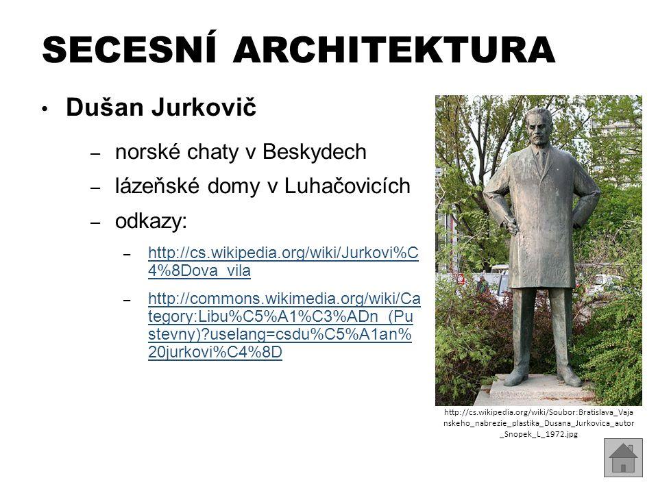 Dušan Jurkovič – norské chaty v Beskydech – lázeňské domy v Luhačovicích – odkazy: – http://cs.wikipedia.org/wiki/Jurkovi%C 4%8Dova_vila http://cs.wik