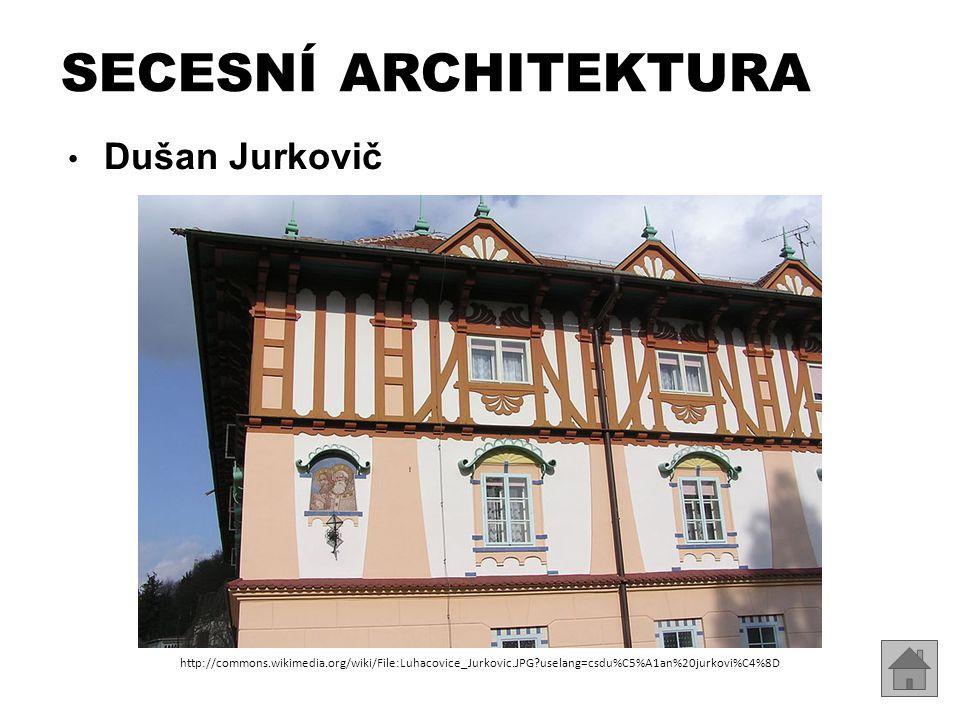 Dušan Jurkovič SECESNÍ ARCHITEKTURA http://commons.wikimedia.org/wiki/File:Luhacovice_Jurkovic.JPG?uselang=csdu%C5%A1an%20jurkovi%C4%8D