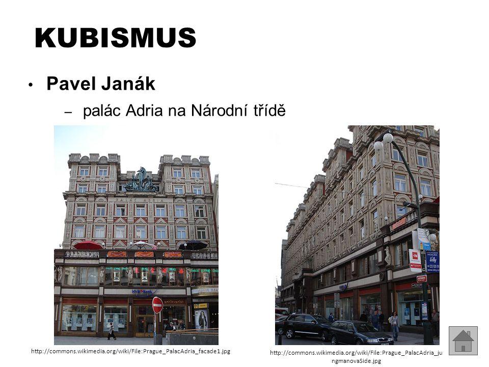 KUBISMUS Pavel Janák – palác Adria na Národní třídě http://commons.wikimedia.org/wiki/File:Prague_PalacAdria_facade1.jpg http://commons.wikimedia.org/