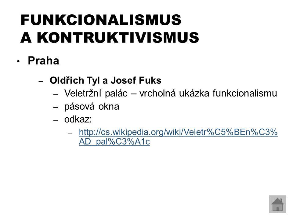 FUNKCIONALISMUS A KONTRUKTIVISMUS Praha – Oldřich Tyl a Josef Fuks – Veletržní palác – vrcholná ukázka funkcionalismu – pásová okna – odkaz: – http://
