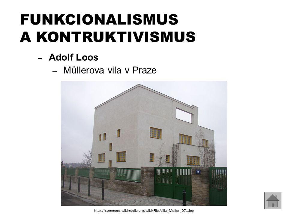 FUNKCIONALISMUS A KONTRUKTIVISMUS – Adolf Loos – Müllerova vila v Praze http://commons.wikimedia.org/wiki/File:Villa_Muller_071.jpg