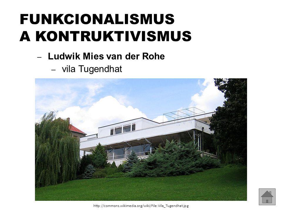 – Ludwik Mies van der Rohe – vila Tugendhat FUNKCIONALISMUS A KONTRUKTIVISMUS http://commons.wikimedia.org/wiki/File:Vila_Tugendhat.jpg
