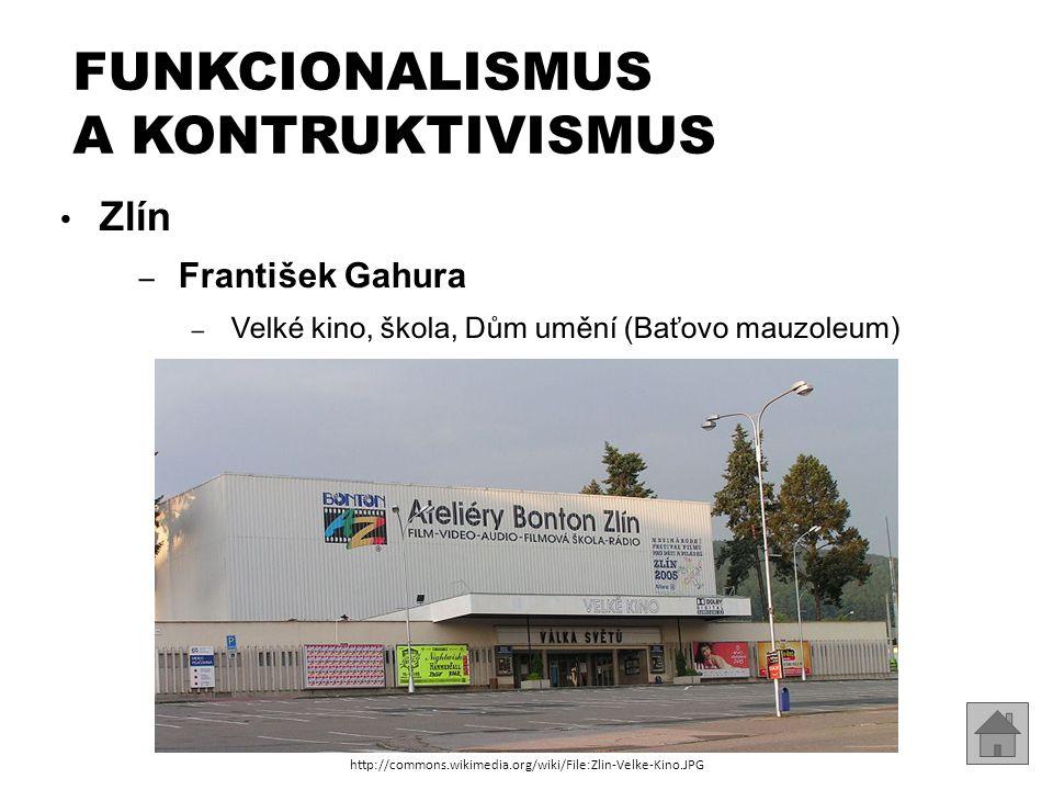 Zlín – František Gahura – Velké kino, škola, Dům umění (Baťovo mauzoleum) FUNKCIONALISMUS A KONTRUKTIVISMUS http://commons.wikimedia.org/wiki/File:Zli