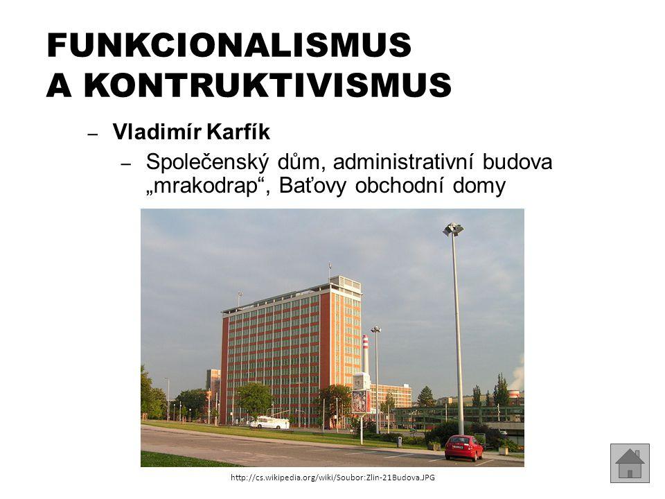 """– Vladimír Karfík – Společenský dům, administrativní budova """"mrakodrap"""", Baťovy obchodní domy FUNKCIONALISMUS A KONTRUKTIVISMUS http://cs.wikipedia.or"""