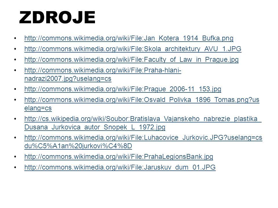 ZDROJE http://commons.wikimedia.org/wiki/File:Jan_Kotera_1914_Bufka.png http://commons.wikimedia.org/wiki/File:Skola_architektury_AVU_1.JPG http://com