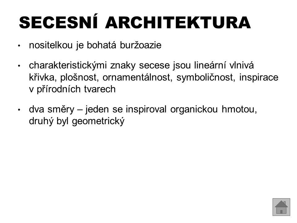SECESNÍ ARCHITEKTURA nositelkou je bohatá buržoazie charakteristickými znaky secese jsou lineární vlnivá křivka, plošnost, ornamentálnost, symboličnos