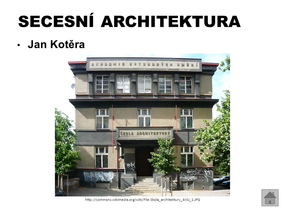 Jan Kotěra SECESNÍ ARCHITEKTURA http://commons.wikimedia.org/wiki/File:Skola_architektury_AVU_1.JPG