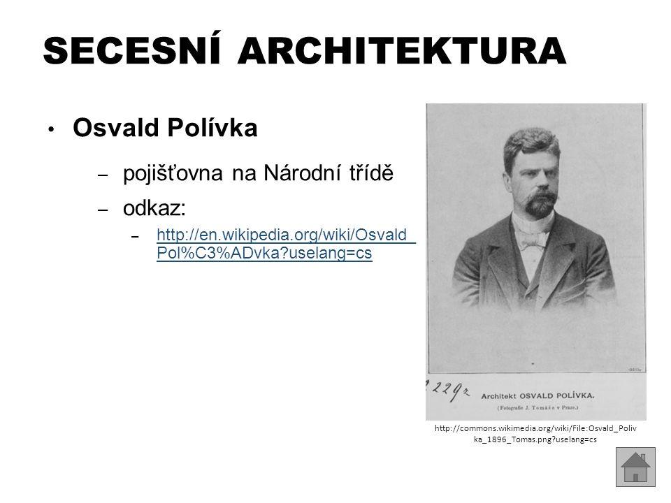 Osvald Polívka – pojišťovna na Národní třídě – odkaz: – http://en.wikipedia.org/wiki/Osvald_ Pol%C3%ADvka?uselang=cs http://en.wikipedia.org/wiki/Osva