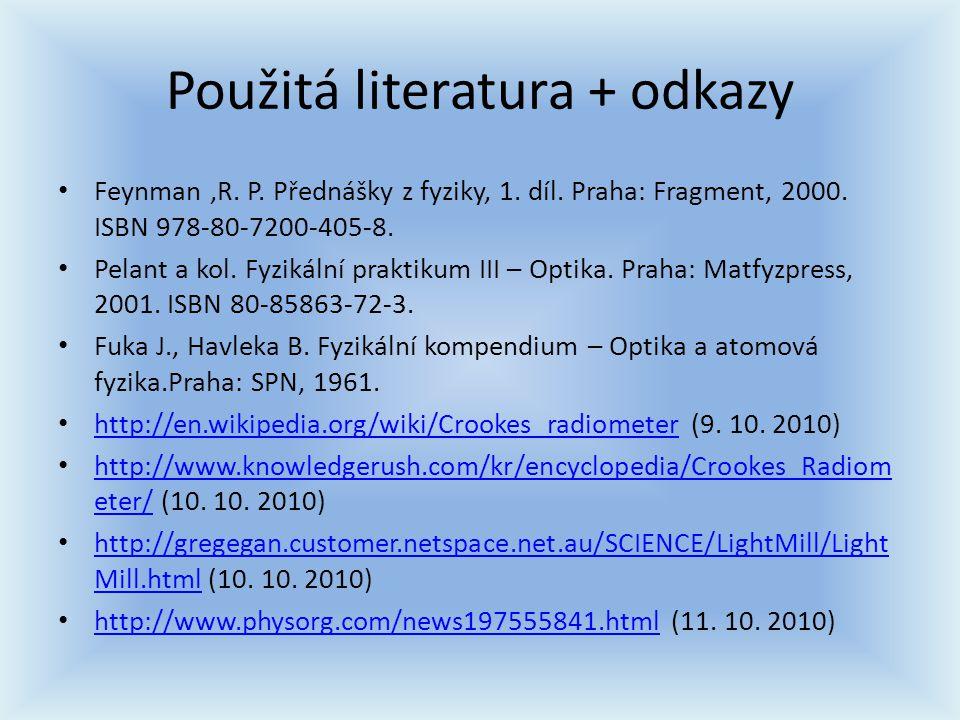 Použitá literatura + odkazy Feynman,R. P. Přednášky z fyziky, 1. díl. Praha: Fragment, 2000. ISBN 978-80-7200-405-8. Pelant a kol. Fyzikální praktikum