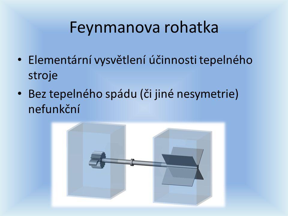 Feynmanova rohatka Elementární vysvětlení účinnosti tepelného stroje Bez tepelného spádu (či jiné nesymetrie) nefunkční