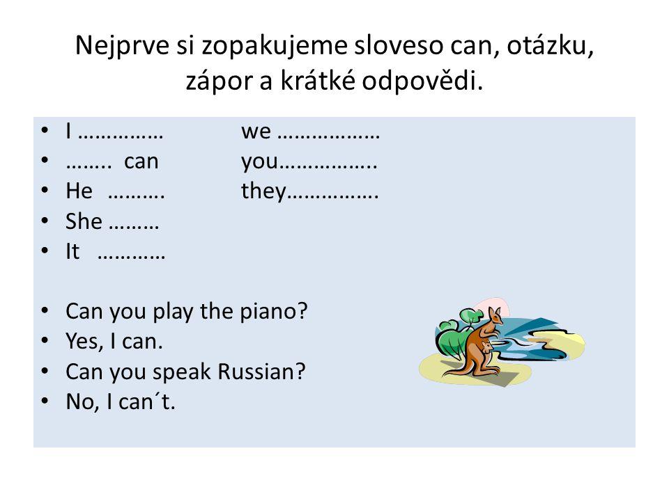 Nejprve si zopakujeme sloveso can, otázku, zápor a krátké odpovědi.