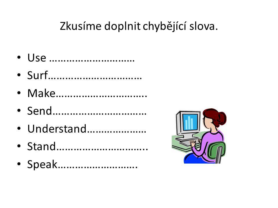 Zkusíme doplnit chybějící slova. Use ………………………… Surf…………………………… Make…………………………..