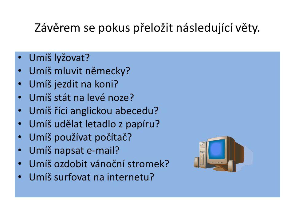 Závěrem se pokus přeložit následující věty. Umíš lyžovat.