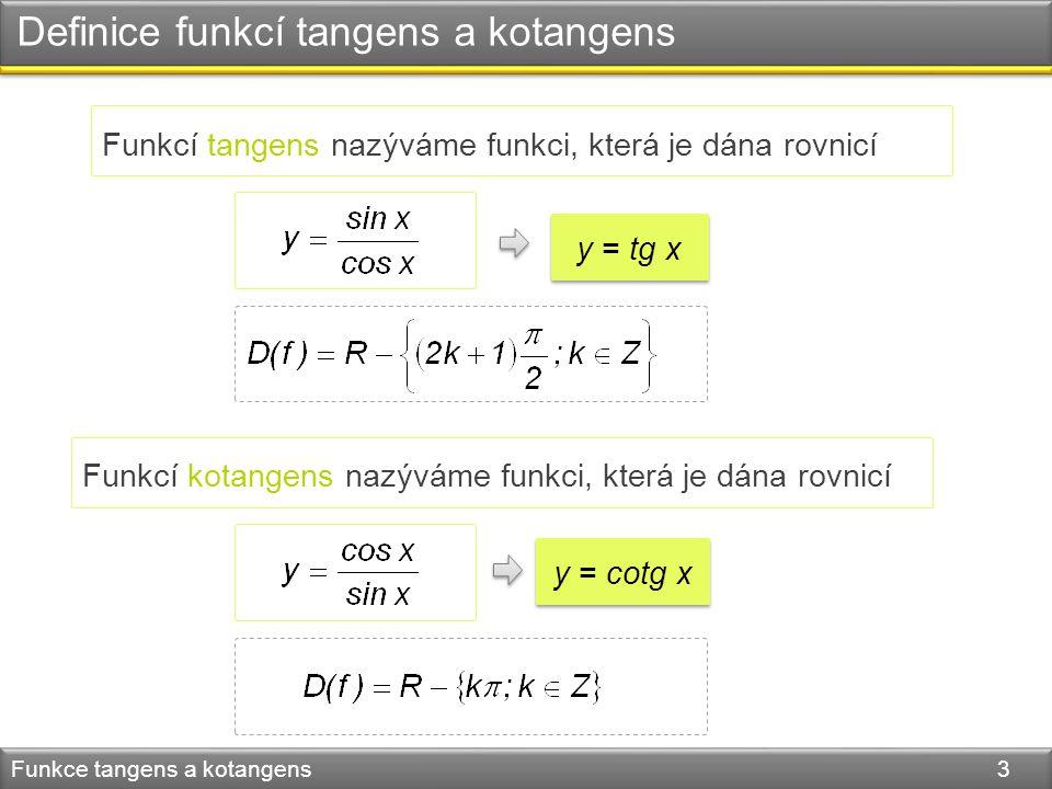 Definice funkcí tangens a kotangens Funkce tangens a kotangens 3 Funkcí tangens nazýváme funkci, která je dána rovnicí Funkcí kotangens nazýváme funkc