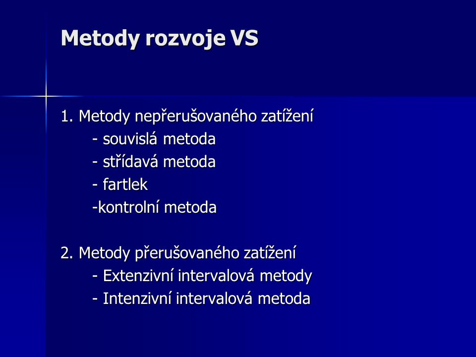 Metody rozvoje VS 1. Metody nepřerušovaného zatížení - souvislá metoda - střídavá metoda - fartlek -kontrolní metoda 2. Metody přerušovaného zatížení