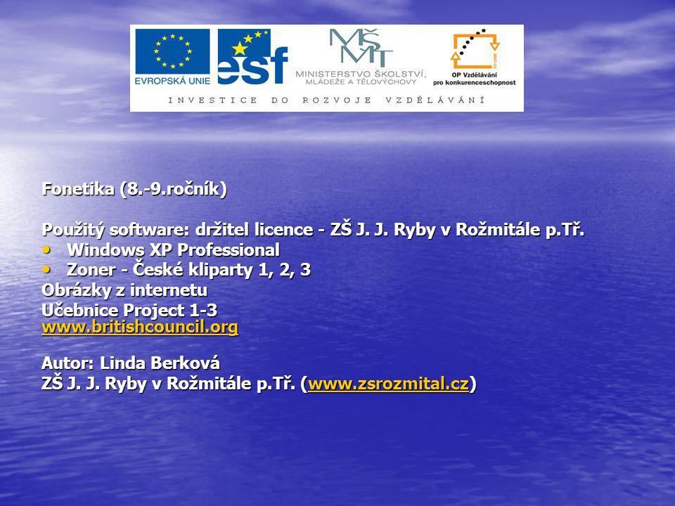 Fonetika (8.-9.ročník) Použitý software: držitel licence - ZŠ J.