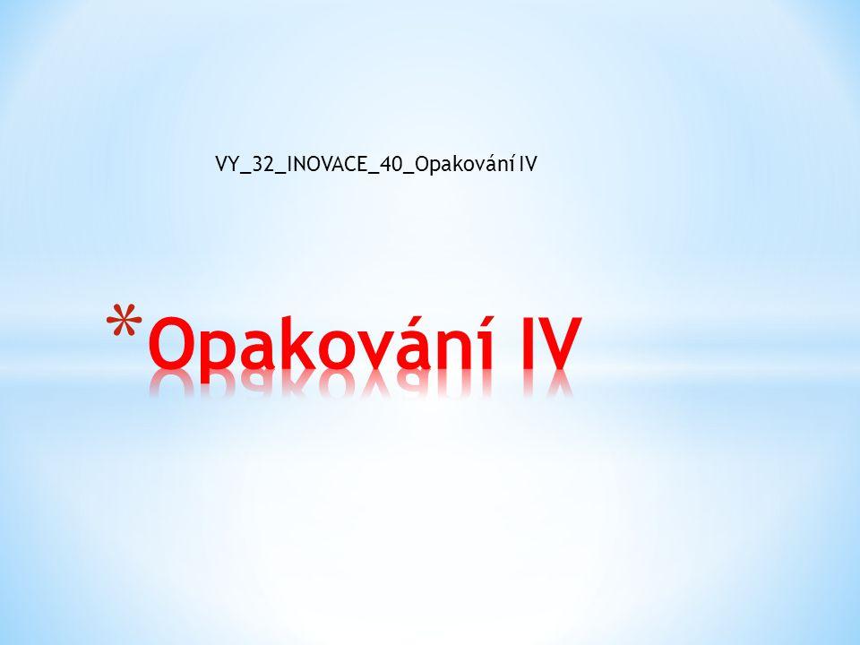 VY_32_INOVACE_40_Opakování IV