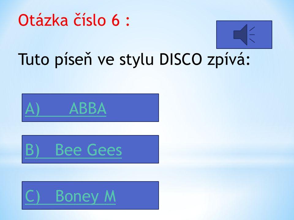Otázka číslo 5 : Punk rock propagovala skupina : A) Black Sabbath B) ABBA C) Sex Pistols