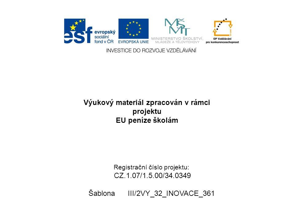 Registrační číslo projektu: CZ.1.07/1.5.00/34.0349 Šablona III/2VY_32_INOVACE_361 Výukový materiál zpracován v rámci projektu EU peníze školám