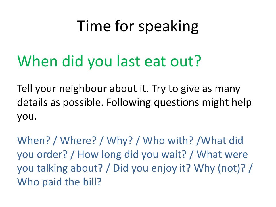 Time for speaking When did you last eat out.Tell your neighbour about it.
