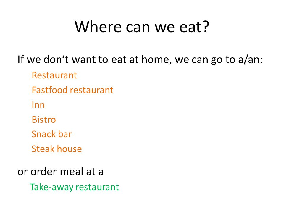 Where can we eat? If we don't want to eat at home, we can go to a/an: Restaurant Fastfood restaurant Inn Bistro Snack bar Steak house or order meal at