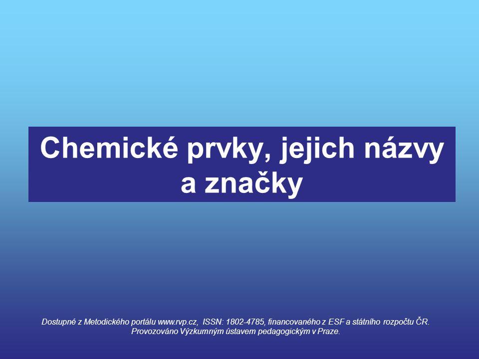Chemické prvky, jejich názvy a značky Dostupné z Metodického portálu www.rvp.cz, ISSN: 1802-4785, financovaného z ESF a státního rozpočtu ČR. Provozov