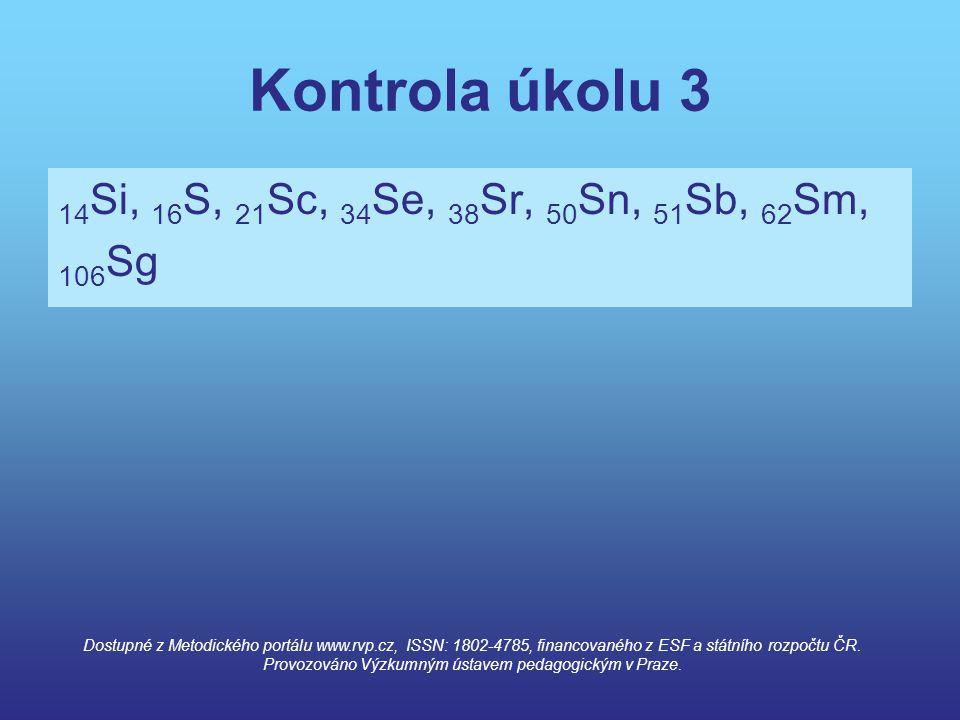 Kontrola úkolu 3 14 Si, 16 S, 21 Sc, 34 Se, 38 Sr, 50 Sn, 51 Sb, 62 Sm, 106 Sg Dostupné z Metodického portálu www.rvp.cz, ISSN: 1802-4785, financované