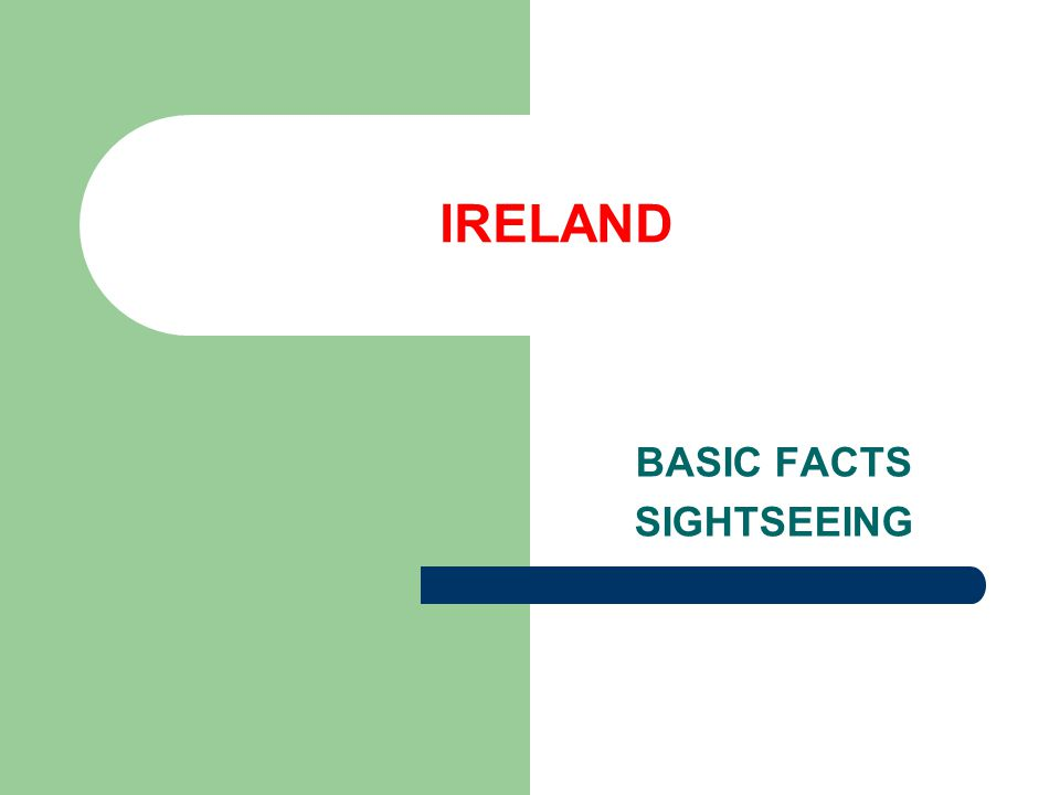 IRELAND BASIC FACTS SIGHTSEEING