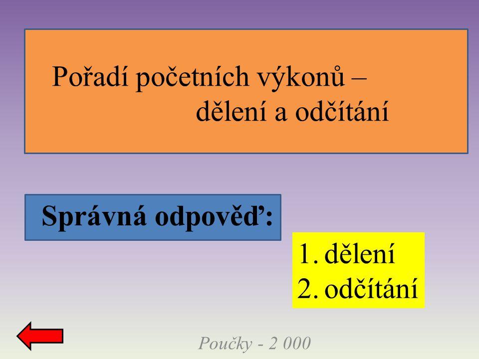 Správná odpověď: Poučky - 2 000 Pořadí početních výkonů – dělení a odčítání 1.dělení 2.odčítání