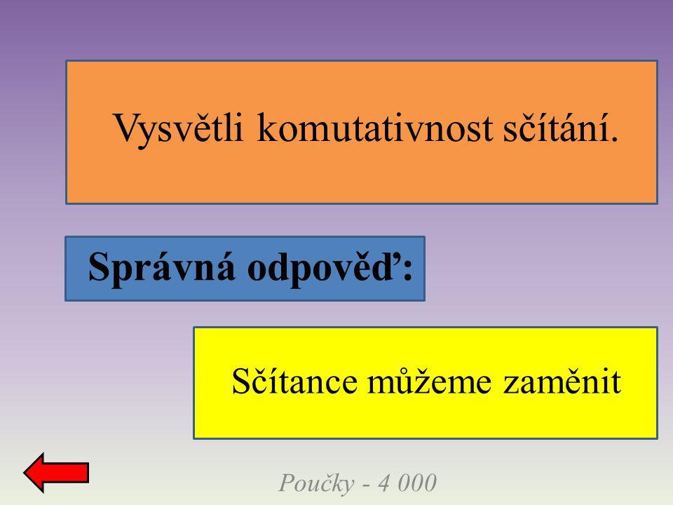 Správná odpověď: Poučky - 5 000 Vysvětli asociativnost sčítání. Sčítance můžeme různě sdružovat
