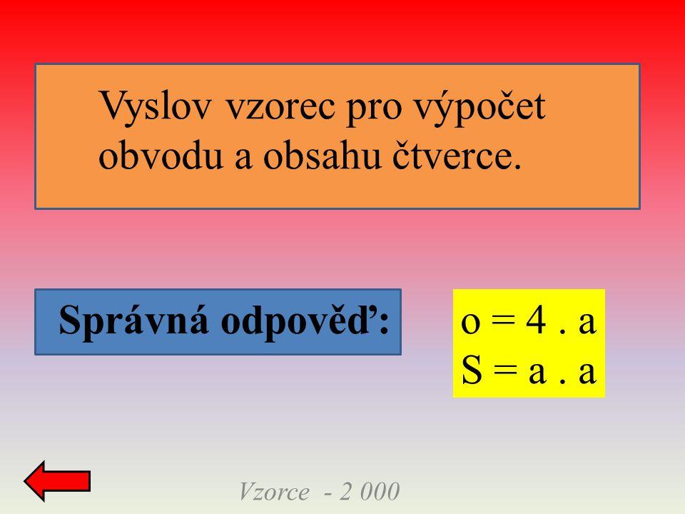 Správná odpověď: Vzorce - 2 000 o = 4.a S = a.