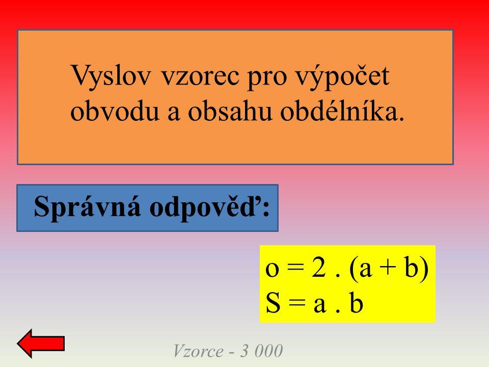 Správná odpověď: Vzorce - 4 000 P = 6.a. a V = a.