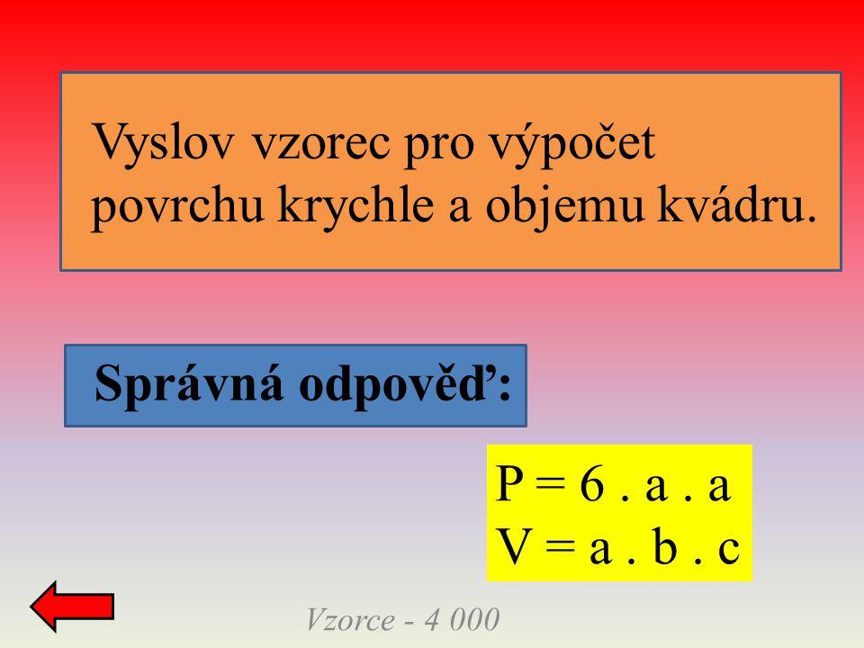 Správná odpověď: Vzorce - 5 000 P = 2.(a.b + b.c + c.a) V = a.