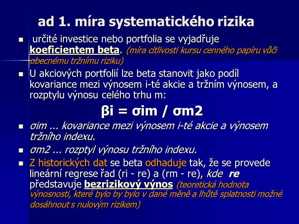 ad 1. míra systematického rizika určité investice nebo portfolia se vyjadřuje koeficientem beta. (míra citlivosti kursu cenného papíru vůči obecnému t